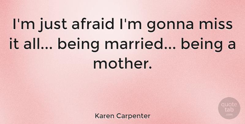 Karen Carpenter Im Just Afraid Im Gonna Miss It All Being