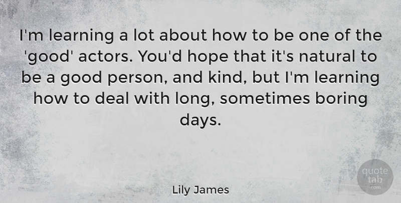 Lily James Im Learning A Lot About How To Be One Of The Good