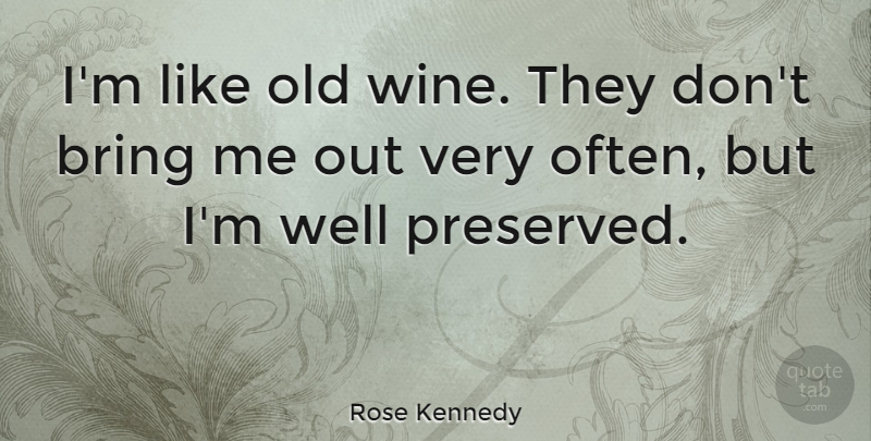 Rose Kennedy Quote About Wine, Age, Aging: Im Like Old Wine They...