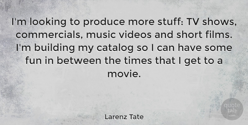 Larenz Tate Quote About Building, Catalog, Looking, Music, Produce: Im Looking To Produce More...