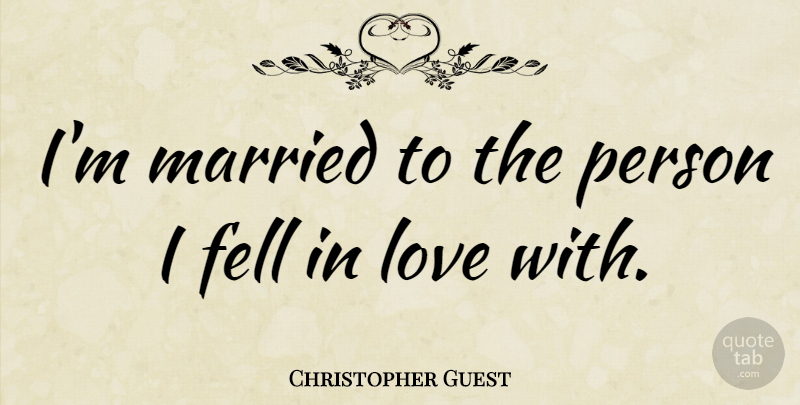 Christopher Guest Quote About Married, Persons: Im Married To The Person...