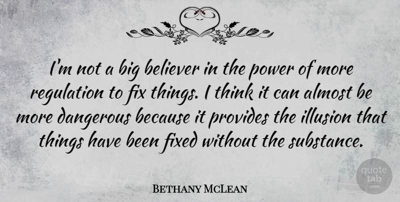 Bethany McLean Quote About Almost, Believer, Fix, Fixed, Power: Im Not A Big Believer...
