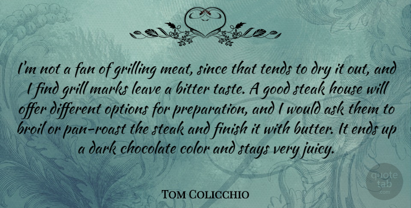 Tom Colicchio Quote About Ask, Bitter, Chocolate, Dry, Fan: Im Not A Fan Of...