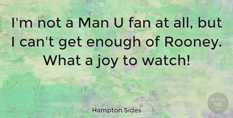 Hampton Sides Quote About Man: Im Not A Man U...