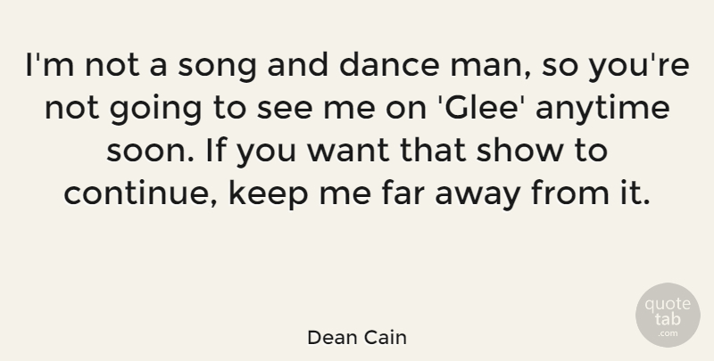 Dean Cain Quote About Song, Men, Want: Im Not A Song And...
