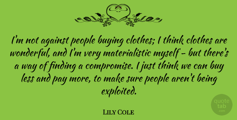 Lily Cole Im Not Against People Buying Clothes I Think Clothes