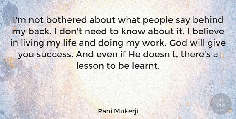 Rani Mukerji Quote About Behind, Believe, Bothered, God, Lesson: Im Not Bothered About What...