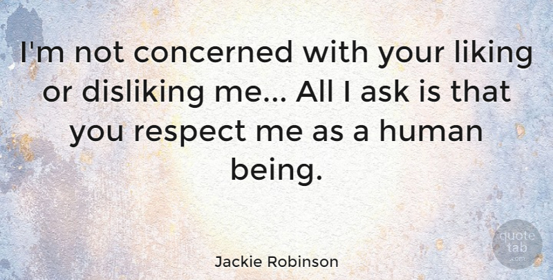 Jackie Robinson Im Not Concerned With Your Liking Or Disliking Me