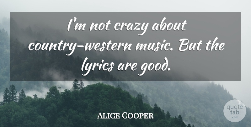 Alice Cooper Quote About Country, Crazy, Western Music: Im Not Crazy About Country...