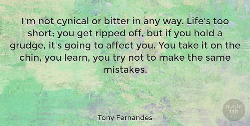 Tony Fernandes Quote About Affect, Bitter, Cynical, Hold, Life: Im Not Cynical Or Bitter...