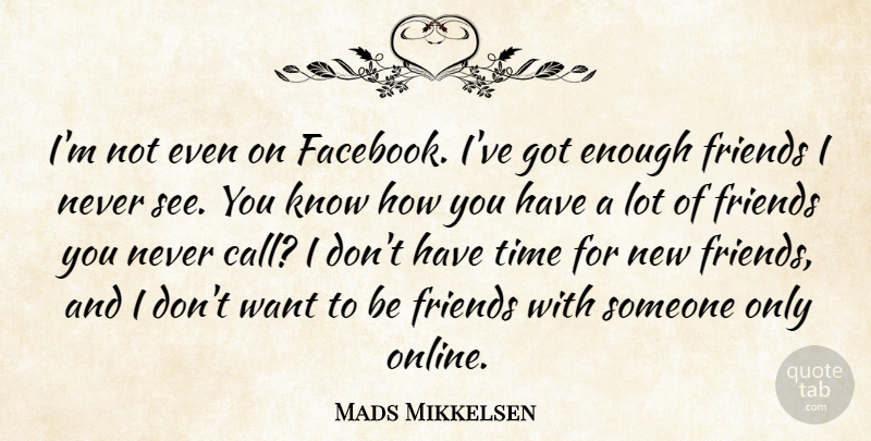 Image of: Talk Mads Mikkelsen Quote About Time Im Not Even On Facebook The Quotes Master Mads Mikkelsen Im Not Even On Facebook Ive Got Enough Friends
