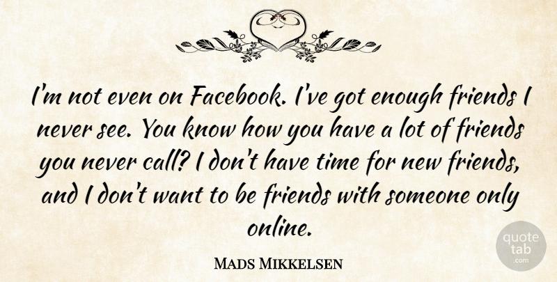 Mads Mikkelsen Im Not Even On Facebook Ive Got Enough Friends I