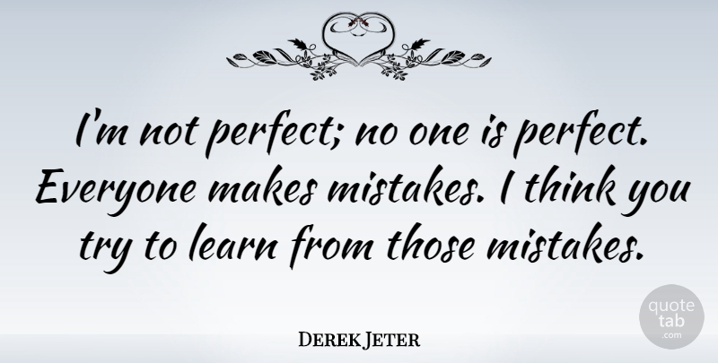 Derek Jeter Im Not Perfect No One Is Perfect Everyone Makes