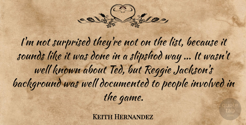 Keith Hernandez Quote About Background, Documented, Involved, Known, People: Im Not Surprised Theyre Not...