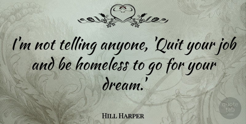 Hill Harper Quote About Dream, Jobs, Quitting: Im Not Telling Anyone Quit...