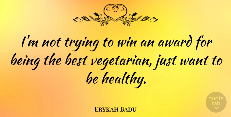 Erykah Badu Quote About Winning, Healthy, Trying: Im Not Trying To Win...