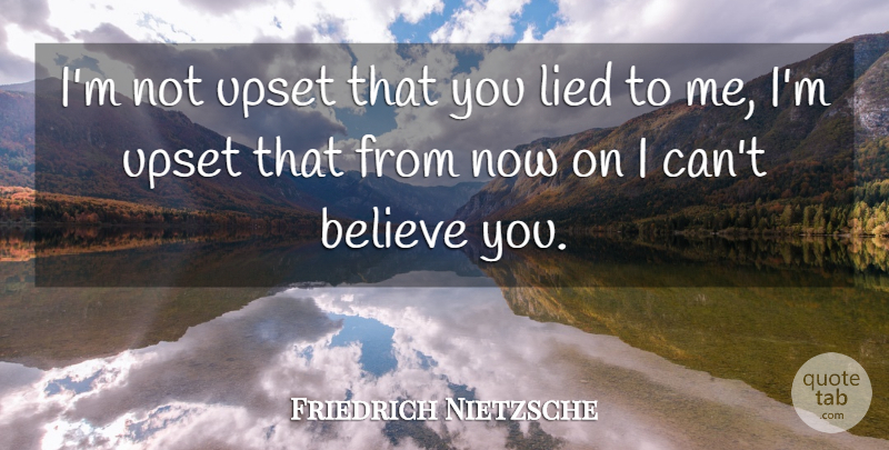 Friedrich Nietzsche Quote About Relationship, Trust, Truth: Im Not Upset That You...