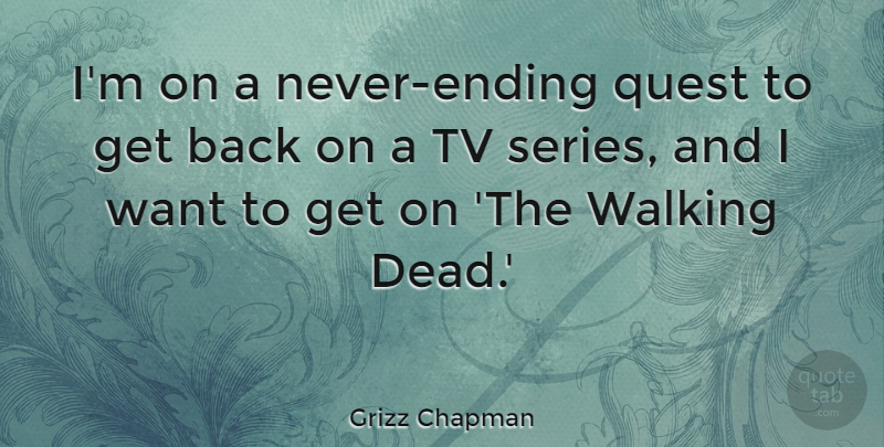 Grizz Chapman Quote About Tv: Im On A Never Ending...