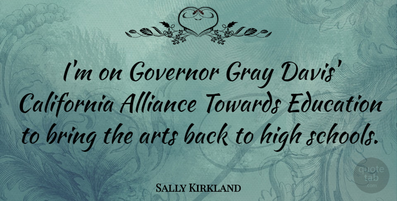 Sally Kirkland Quote About Art, School, California: Im On Governor Gray Davis...