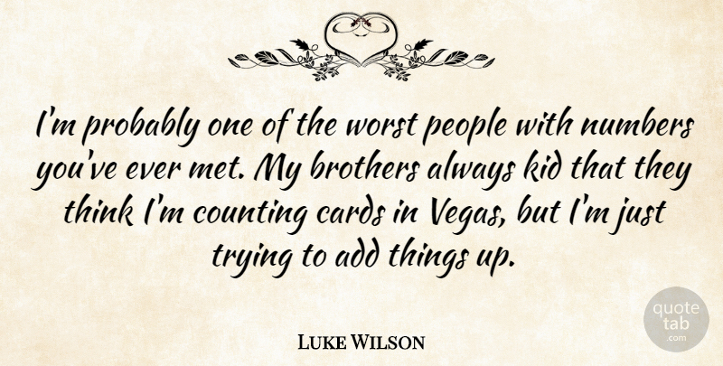 Luke Wilson Quote About Add, Brothers, Counting, Kid, People: Im Probably One Of The...