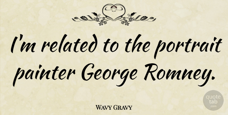 Wavy Gravy Quote About Portraits, Painter, Related: Im Related To The Portrait...