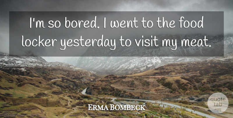 Erma Bombeck Quote About Yesterday, Boredom, Lockers: Im So Bored I Went...