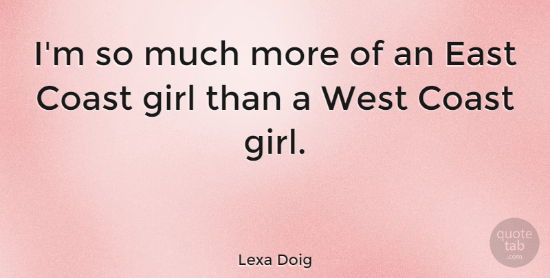Lexa Doig Quote About Girl, Easter, West Coast: Im So Much More Of...