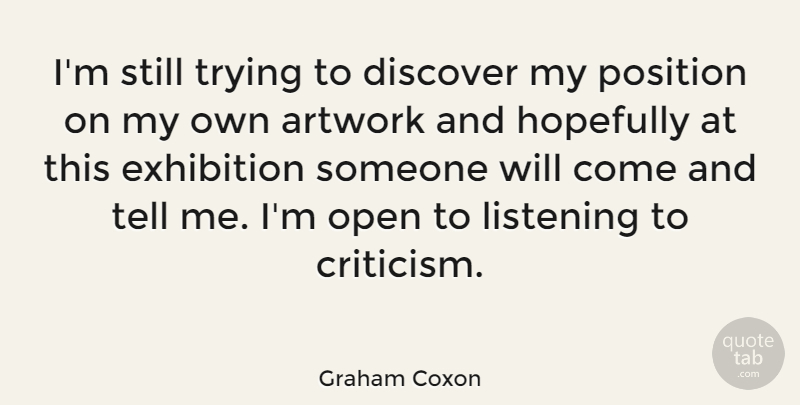 Graham Coxon Quote About Artwork, Discover, Exhibition, Hopefully, Listening: Im Still Trying To Discover...