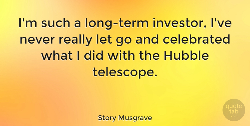 Story Musgrave Quote About Letting Go, Long, Telescopes: Im Such A Long Term...