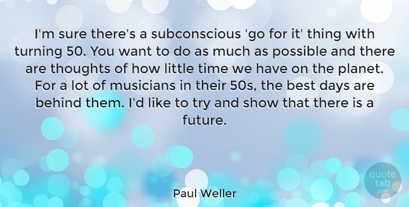 Paul Weller Quote About Behind, Best, Days, Future, Musicians: Im Sure Theres A Subconscious...