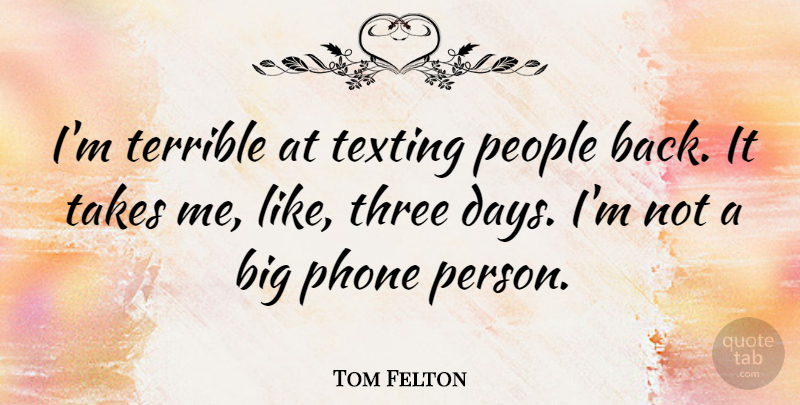 Tom Felton Quote About Phones, People, Three: Im Terrible At Texting People...