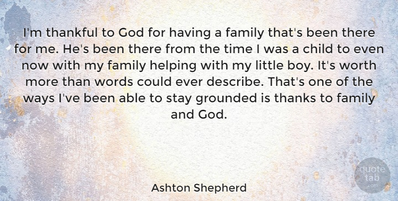 Ashton Shepherd Quote About Child, Family, God, Grounded, Helping: Im Thankful To God For...