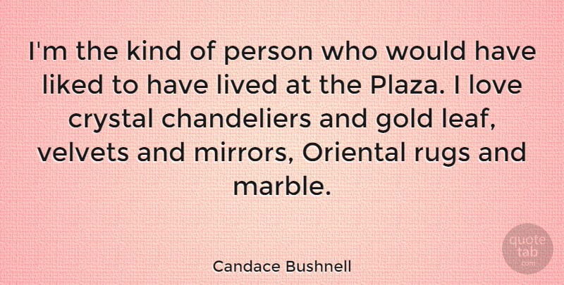 Candace Bushnell Quote About Crystal, Liked, Lived, Love, Oriental: Im The Kind Of Person...