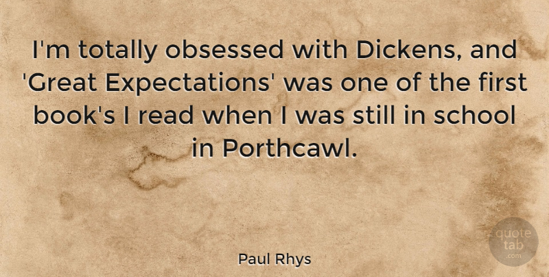 Paul Rhys Quote About Great, Obsessed, School, Totally: Im Totally Obsessed With Dickens...