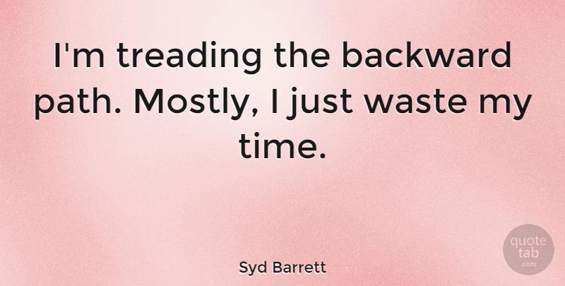 Syd Barrett Im Treading The Backward Path Mostly I Just Waste My