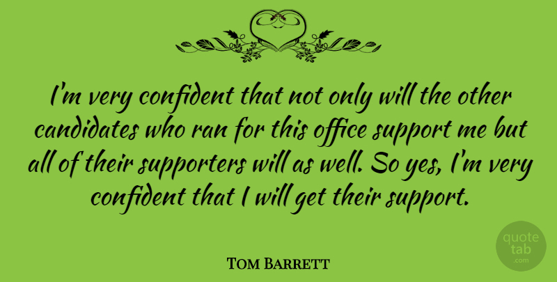 Tom Barrett Quote About Confident, Ran, Supporters: Im Very Confident That Not...