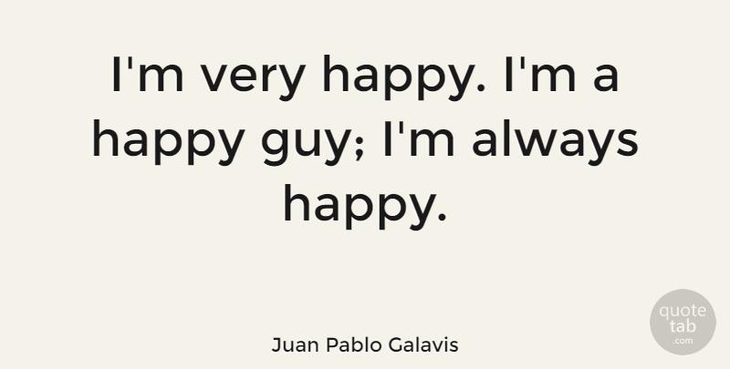 Juan Pablo Galavis Im Very Happy Im A Happy Guy Im Always