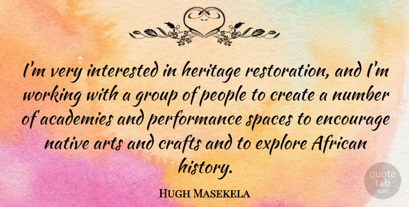 Hugh Masekela Quote About African, Arts, Crafts, Create, Encourage: Im Very Interested In Heritage...