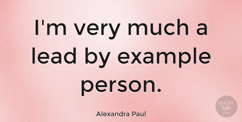Alexandra Paul Im Very Much A Lead By Example Person Quotetab