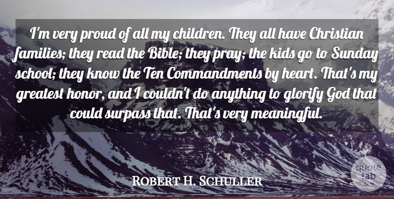 Robert H. Schuller Quote About Christian, Glorify, God, Greatest, Kids: Im Very Proud Of All...