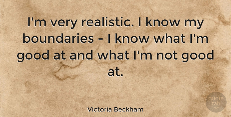Victoria Beckham Quote About Realistic, Boundaries, Knows: Im Very Realistic I Know...