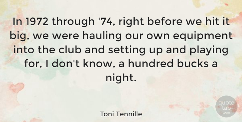 Toni Tennille Quote About Bucks, Hit, Hundred, Playing, Setting: In 1972 Through 74 Right...