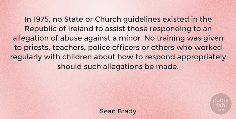 Sean Brady Quote About Against, Assist, Children, Church, Existed: In 1975 No State Or...