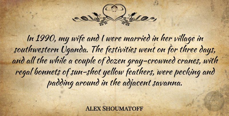 Alex Shoumatoff Quote About Couple, Dozen, Married, Yellow: In 1990 My Wife And...