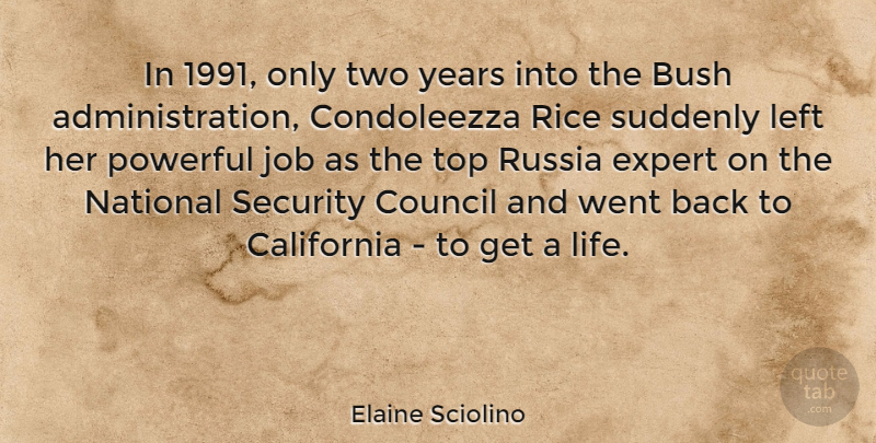 Elaine Sciolino Quote About Bush, California, Council, Expert, Job: In 1991 Only Two Years...