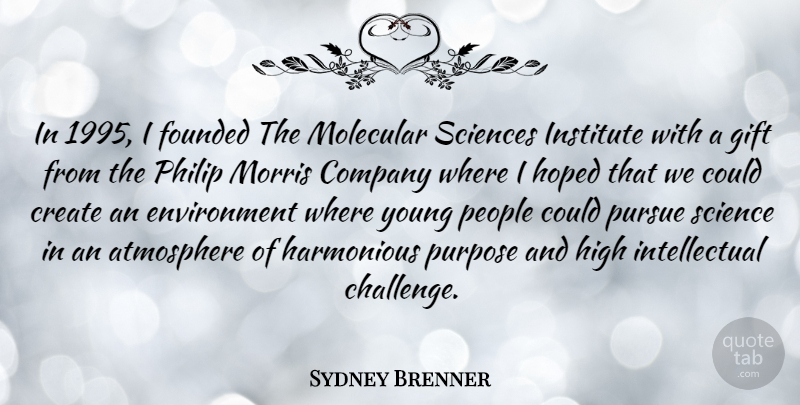 Sydney Brenner Quote About People, Challenges, Intellectual: In 1995 I Founded The...
