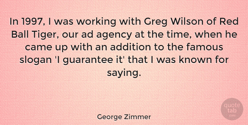 George Zimmer Quote About Ad, Addition, Agency, Ball, Came: In 1997 I Was Working...