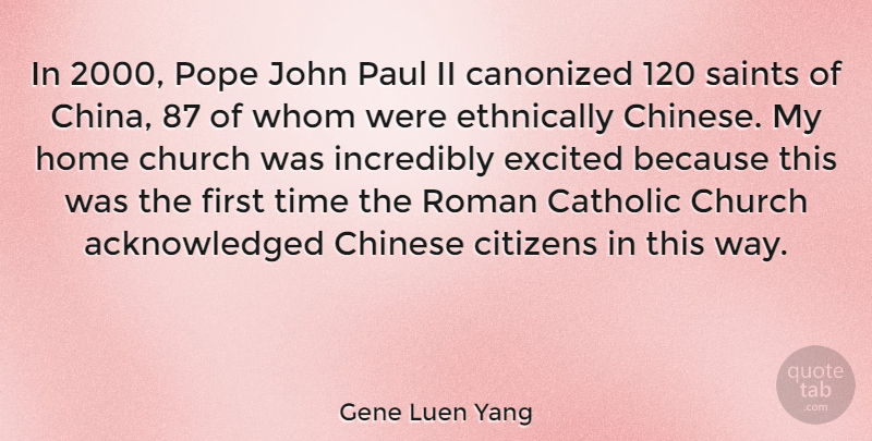Gene Luen Yang Quote About Catholic, Chinese, Citizens, Excited, Home: In 2000 Pope John Paul...