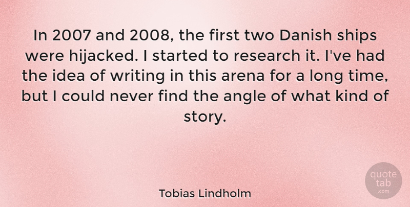 Tobias Lindholm Quote About Angle, Danish, Ships, Time: In 2007 And 2008 The...