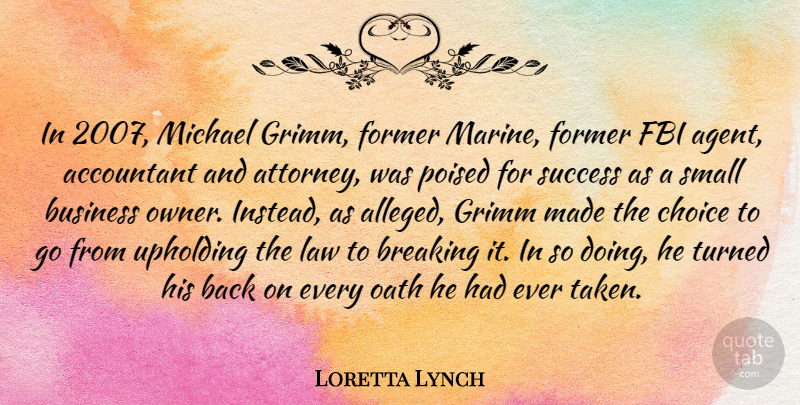 Loretta Lynch Quote About Accountant, Breaking, Business, Choice, Fbi: In 2007 Michael Grimm Former...